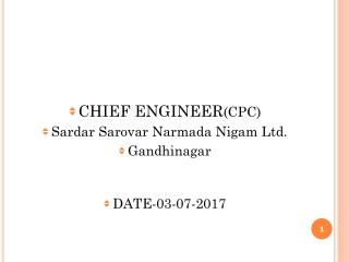 CHIEF ENGINEER (CPC) Sardar Sarovar Narmada Nigam Ltd. Gandhinagar DATE-03-07-2017
