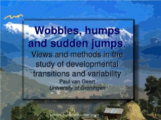 Wobbles, humps and sudden jumps …
