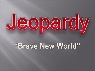 """Brave New World"""
