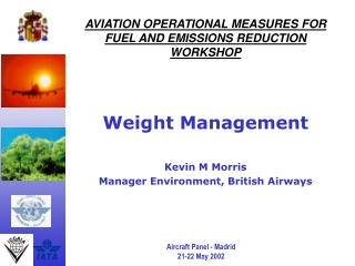 AVIATION OPERATIONAL MEASURES FOR FUEL AND EMISSIONS REDUCTION WORKSHOP Weight Management