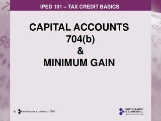 CAPITAL ACCOUNTS  704(b)  & MINIMUM GAIN