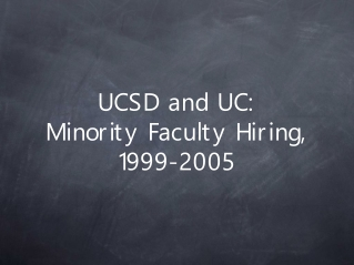 UCSD and UC: Minority Faculty Hiring, 1999-2005