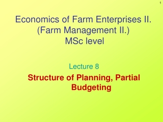 Economics of Farm Enterprises II. (Farm Management II.)  MSc level