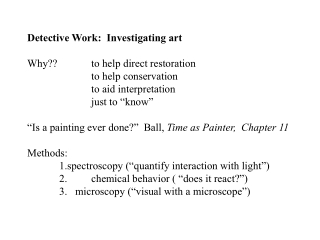 Detective Work:  Investigating art Why?? to help direct restoration to help conservation