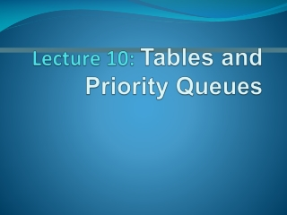 Lecture 10:  Tables and Priority Queues