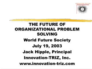 THE FUTURE OF ORGANIZATIONAL PROBLEM SOLVING World Future Society July 19, 2003