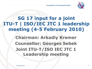 SG 17 input for a joint ITU-T | ISO/IEC JTC 1 leadership meeting (4-5 February 2010)