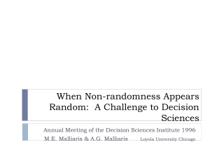 When Non-randomness Appears Random:  A Challenge to Decision Sciences