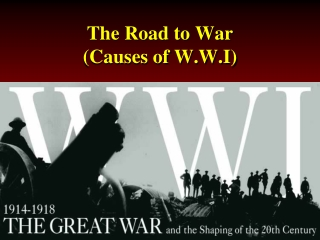 The Road to War (Causes of W.W.I)