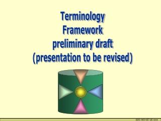 Terminology Framework preliminary draft (presentation to be revised)