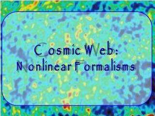 Cosmic Web: Nonlinear Formalisms