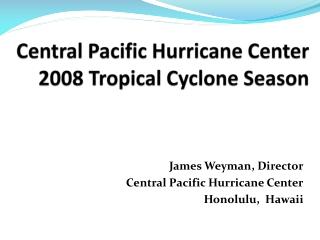 Central Pacific Hurricane Center 2008 Tropical Cyclone Season