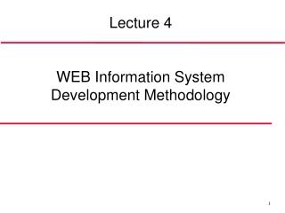 Lecture 4 WEB Information System Development Methodolog y