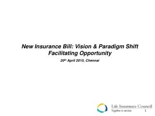 New Insurance Bill: Vision & Paradigm Shift Facilitating Opportunity 20 th  April 2015, Chennai