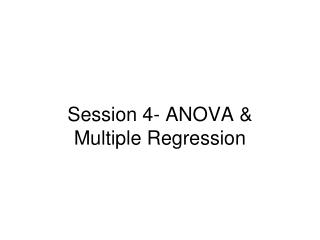 Session 4- ANOVA &  Multiple Regression