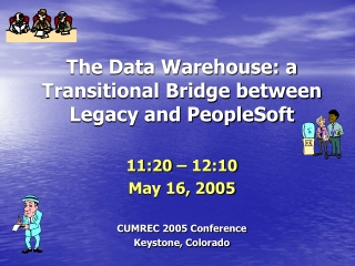 The Data Warehouse: a Transitional Bridge between Legacy and PeopleSoft