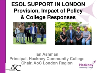 ESOL SUPPORT IN LONDON Provision, Impact of Policy    & College Responses