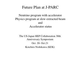 The US-Japan HEP Collaboration 30th Anniversary Symposium Oct. 20- Oct.21 Koichiro Nishikawa (KEK)