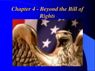 Chapter 4 - Beyond the Bill of Rights