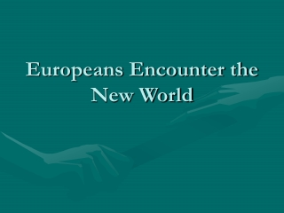 Europeans Encounter the  New World
