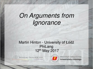 On Arguments from Ignorance Martin Hinton - University of Łódź PhiLang   12 th  May 2017