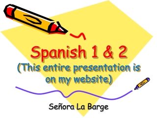 Spanish 1 & 2 (This entire presentation is on my website)