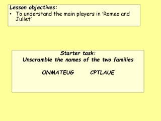 Lesson objectives: To understand the main players in  ' Romeo and Juliet '