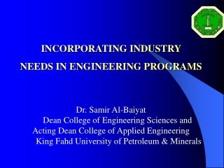 INCORPORATING INDUSTRY  NEEDS IN ENGINEERING PROGRAMS Dr. Samir Al-Baiyat