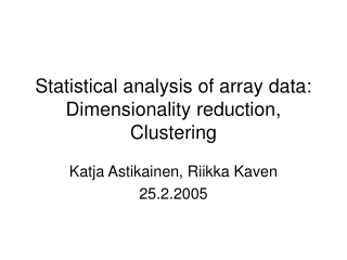 Statistical analysis of array data: Dimensionality reduction, Clustering