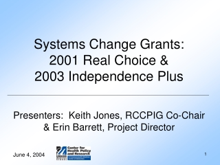 Systems Change Grants:  2001 Real Choice &  2003 Independence Plus