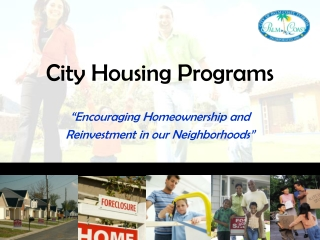 "City Housing Programs ""Encouraging Homeownership and Reinvestment in our Neighborhoods"""