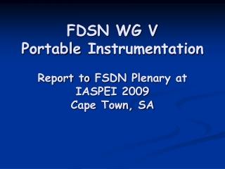 FDSN WG V Portable  Instrumentation Report to  FSDN  P lenary  at  IASPEI 2009 Cape Town, SA