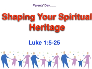 Shaping Your Spiritual  Heritage