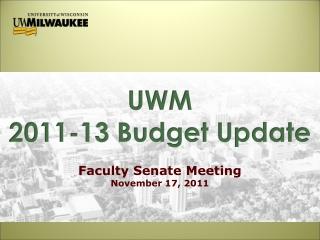 UWM 2011-13 Budget Update Faculty Senate Meeting November 17, 2011