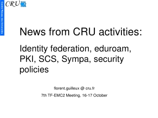 News from CRU activities: Identity federation, eduroam, PKI, SCS, Sympa, security policies