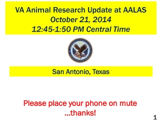 VA Animal Research Update at AALAS  October 21, 2014 12:45-1:50 PM Central Time