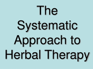 The     Systematic     Approach to Herbal Therapy