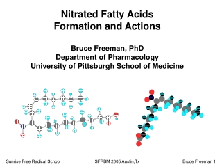 Nitrated Fatty Acids Formation and Actions Bruce Freeman, PhD Department of Pharmacology
