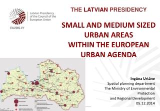 The  Latvian Presidency Small and medium sized urban areas within the European Urban Agenda