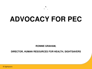 . ADVOCACY FOR PEC RONNIE GRAHAM, DIRECTOR, HUMAN RESOURCES FOR HEALTH, SIGHTSAVERS