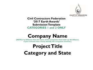 Civil Contractors Federation  '2017 Earth Awards' Submission Template  CATEGORIES 1 and 2 ONLY