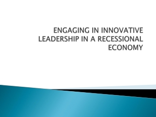 ENGAGING IN INNOVATIVE LEADERSHIP IN A RECESSIONAL ECONOMY