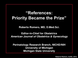 """""""References:  Priority Became the Prize"""" Roberto Romero, MD,  D.Med.Sci ."""