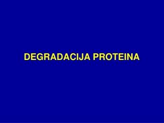 DEGRADACIJA PROTEINA