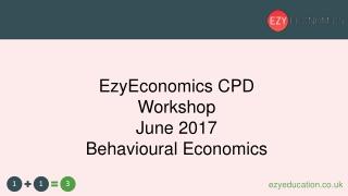 EzyEconomics CPD Workshop June 2017 Behavioural Economics