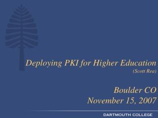 Deploying PKI for Higher Education  (Scott Rea) Boulder CO  November 15, 2007