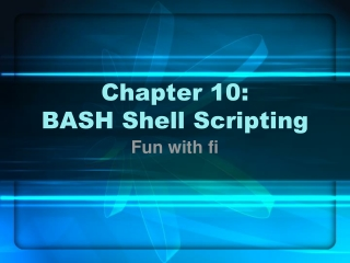 Chapter 10: BASH Shell Scripting