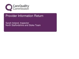 Provider Information Return Sarah Ireland, Inspector North Staffordshire and Stoke Team
