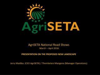 AgriSETA National Road Shows  March – April 2016 PRESENTATION ON THE PROPOSED NEW LANDSCAPE