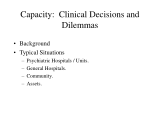 Capacity:  Clinical Decisions and Dilemmas